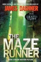 The Maze Runner (Maze Runner, Book One) - Book One ebook by