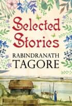 Selected Stories of Tagore ebook by Rabindranath Tagore, Digital Fire