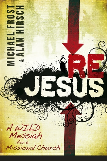 ReJesus - A Wild Messiah for a Missional Church ebook by Michael Frost,Alan Hirsch