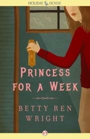 Princess for a Week ebook by Betty Ren Wright,Jacqueline Rogers