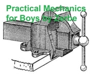 Practical Mechanics for Boys (1914), Illustrated ebook by Zerbe, J.S.