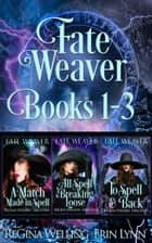 Fate Weaver Books 1-3 電子書 by ReGina Welling, Erin Lynn