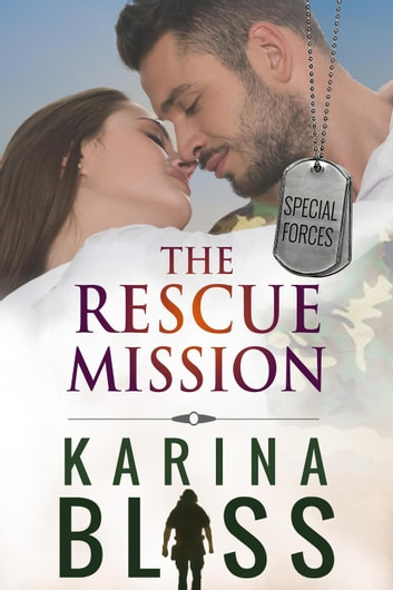 The Rescue Mission - Special Forces, #2 ebook by Karina Bliss