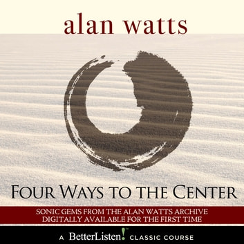 Four Ways to Center audiobook by Alan Watts