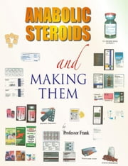 Anabolic Steroids and Making Them ebook by Frank,Professor