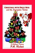 Christmas with Uncle Nick and The Sugarplum Fairies ebook by Pamela M. Richter