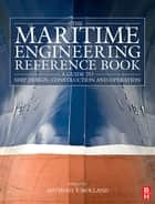 The Maritime Engineering Reference Book - A Guide to Ship Design, Construction and Operation ebook by Anthony F. Molland