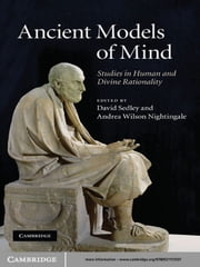 Ancient Models of Mind - Studies in Human and Divine Rationality ebook by Andrea Nightingale,David Sedley