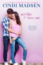 Act Like You Love Me - An Accidentally in Love Novel ebook by