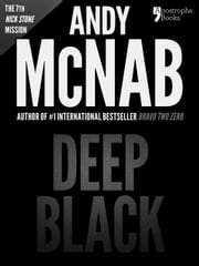 Deep Black (Nick Stone Book 7): Andy McNab's best-selling series of Nick Stone thrillers - now available in the US, with bonus material ebook by Andy McNab