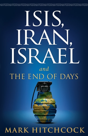 ISIS, Iran, Israel - And the End of Days ebook by Mark Hitchcock
