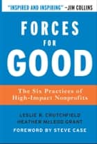 Forces for Good - The Six Practices of High-Impact Nonprofits ebook by Leslie R. Crutchfield, Heather McLeod Grant, Steve Case