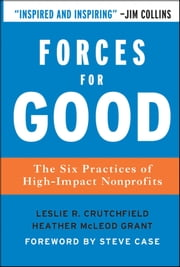 Forces for Good - The Six Practices of High-Impact Nonprofits ebook by Leslie R. Crutchfield,Heather McLeod Grant,Steve Case