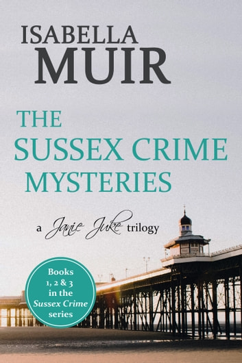 The Sussex Crime Mysteries - A Janie Juke trilogy ebook by Isabella Muir