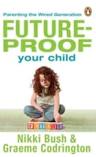 Future-proof Your Child - Parenting The Wired Generation ebook by Graeme Codrington