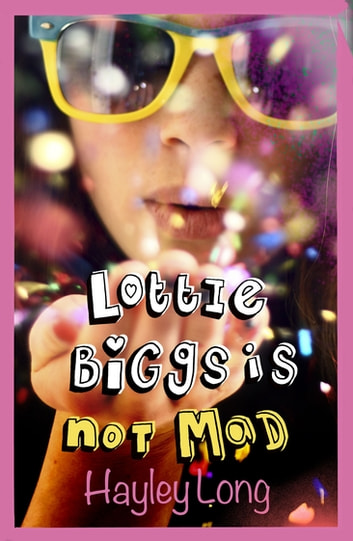 Lottie Biggs is (Not) Mad ebook by Hayley Long