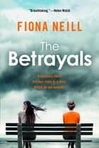 The Betrayals: A Novel ebook by Fiona Neill