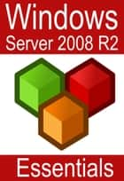Windows Server 2008 R2 Essentials ebook by Neil Smyth