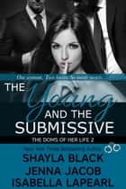 The Young and The Submissive - The Doms of Her Life - Book 2 ebook by Shayla Black, Jenna Jacob, Isabella LaPearl