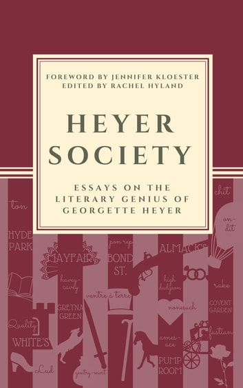Heyer Society: Essays on the Literary Genius of Georgette Heyer ebook by Rachel Hyland (Editor)