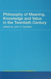 Philosophy of Meaning, Knowledge and Value in the 20th Century - Routledge History of Philosophy Volume 10 ebook by