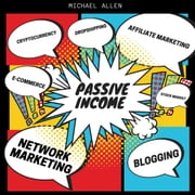 Passive Income - Blogging - e-commerce -stock market -cryptocurrency- drop shipping - network marketing -affiliate marketing audiobook by Michael Allen