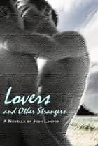Lovers and Other Strangers ebook by Josh Lanyon