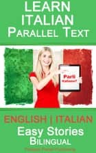 Learn Italian - Parallel Text - Easy Stories (English - Italian) - Bilingual ebook by Polyglot Planet Publishing