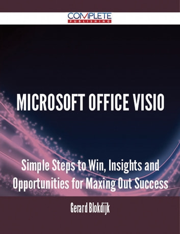 Microsoft Office Visio - Simple Steps to Win, Insights and Opportunities for Maxing Out Success ebook by Gerard Blokdijk