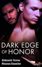 Dark Edge of Honor ebook by Aleksandr Voinov, Rhianon Etzweiler