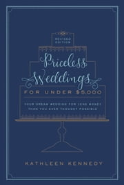 Priceless Weddings for Under $5,000 (Revised Edition) ebook by Kathleen Kennedy