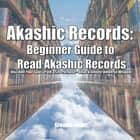 Akashic Records: Beginner Guide to Read Akashic Records Discover Your Soul's Path & Life Purpose - Unlock Infinite Universe Wisdom audiobook by Greenleatherr