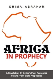 Africa in Prophecy ebook by Ohimai Abraham