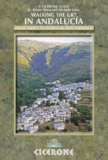 Walking the GR7 in Andalucia - From Tarifa to Puebla de Don Fadrique ebook by Kirstie Shirra,Michelle Lowe