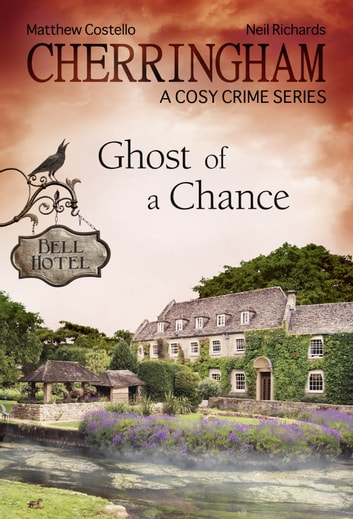 Cherringham - Ghost of a Chance - A Cosy Crime Series ebook by Neil Richards,Matthew Costello