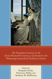 The Neapolitan Canzone in the Early Nineteenth Century as Cultivated in the Passatempi musicali of Guillaume Cottrau ebook by Pasquale Scialò,Francesca Seller,Anthony R. DelDonna,Francesco Cotticelli,Raffaele Di Mauro,Massimo Distilo,Paologiovanni Maione,Francesco Nocerino,Giovanni Vitale