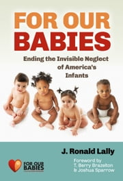 For Our Babies - Ending the Invisible Neglect of America's Infants ebook by J. Ronald Lally