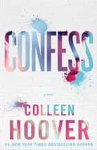 Confess - A Novel ebook by Colleen Hoover