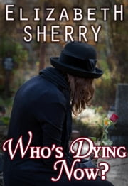 Who's Dying Now? - Return to the Aspens Series, #2 ebook by Elizabeth Sherry