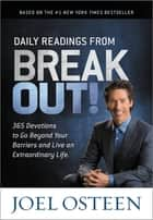 Daily Readings from Break Out! - 365 Devotions to Go Beyond Your Barriers and Live an Extraordinary Life ebook by Joel Osteen
