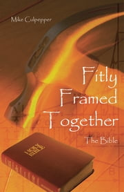 Fitly Framed Together - The Bible ebook by Mike Culpepper