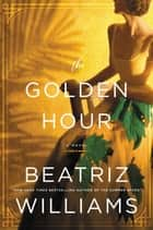 The Golden Hour - A Novel 電子書 by Beatriz Williams