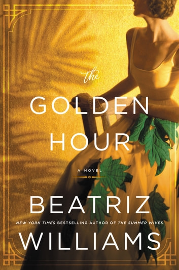 The Golden Hour - A Novel ebook by Beatriz Williams
