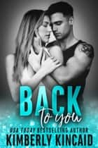 Back To You ebook by Kimberly Kincaid