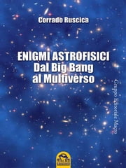 Enigmi astrofisici - Dal Big Bang al Multiverso ebook by Corrado Ruscica