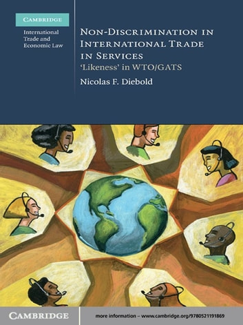 Non-Discrimination in International Trade in Services - 'Likeness' in WTO/GATS ebook by Nicolas F. Diebold