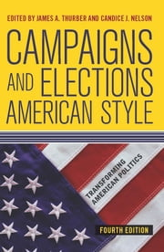 Campaigns and Elections American Style ebook by James A Thurber,Candice J. Nelson