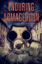 Enduring Armageddon ebook by Brian Parker