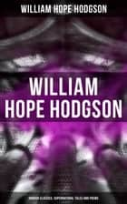 WILLIAM HOPE HODGSON: Horror Classics, Supernatural Tales and Poems ebook by William Hope Hodgson