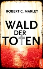 Wald der Toten ebook by Robert C. Marley